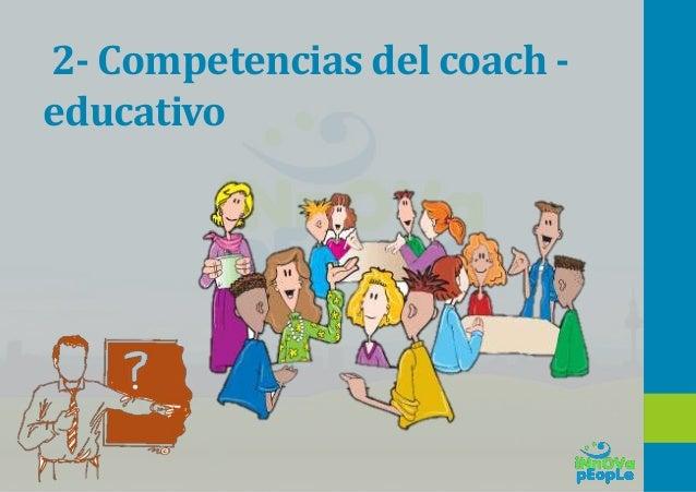 Competencias del coach-educativo Humildad Curiosidad COMPETENCIAS DE PERSONALIDAD Se afirma en lo que sabe, consciente de ...