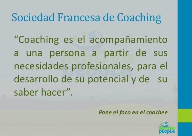 """Sociedad Francesa de Coaching """"Coaching es el acompañamiento a una persona a partir de sus necesidades profesionales, para..."""