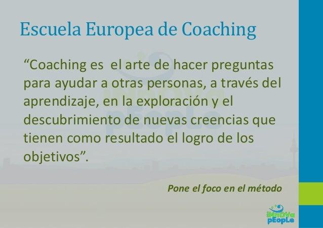 """Escuela Europea de Coaching """"Coaching es el arte de hacer preguntas para ayudar a otras personas, a través del aprendizaje..."""