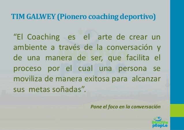 """TIM GALWEY(Pionero coachingdeportivo) """"El Coaching es el arte de crear un ambiente a través de la conversación y de una ma..."""
