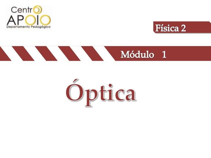 Física 2<br />Módulo<br />1<br />Óptica<br />