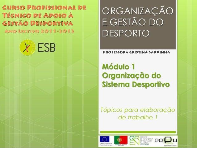 Tópicos para elaboraçãodo trabalho 1ORGANIZAÇÃOE GESTÃO DODESPORTOMódulo 1Organização doSistema Desportivo