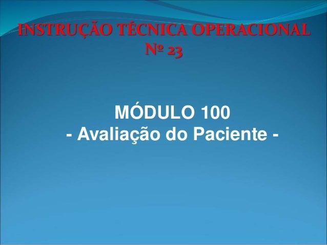 INSTRUÇÃO TÉCNICA OPERACIONAL Nº 23 MÓDULO 100 - Avaliação do Paciente -
