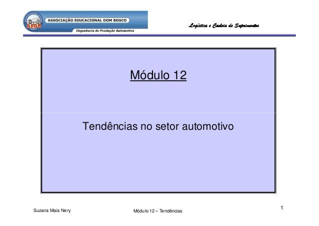 Logística e Cadeia de Suprimentos                            Módulo 12                   Tendências no setor automotivoSuz...