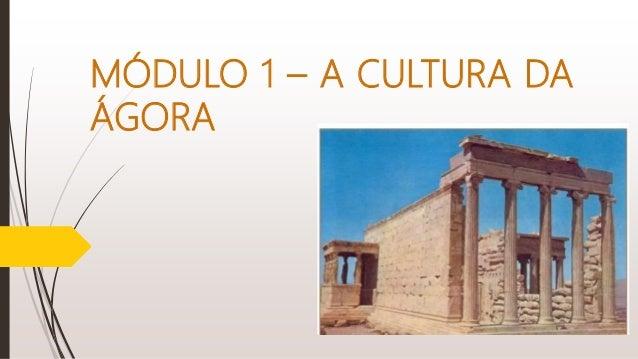MÓDULO 1 – A CULTURA DA ÁGORA