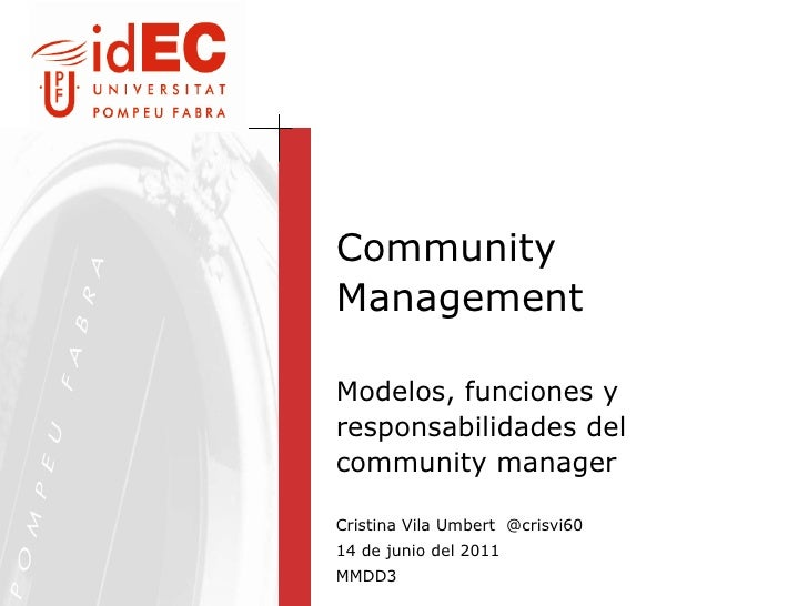 Community Management Modelos, funciones y responsabilidades del community manager Cristina Vila Umbert   @crisvi60 14 de j...