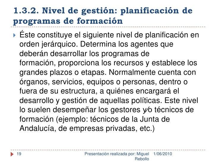 1.3.2. Nivel de gestión: planificación de programas de formación<br />1/06/2010<br />Presentación realizada por: Miguel Re...