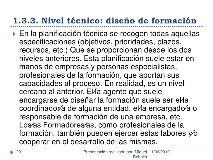 1.3.3. Nivel técnico: diseño de formación<br />1/06/2010<br />Presentación realizada por: Miguel Rebollo<br />20<br />En l...