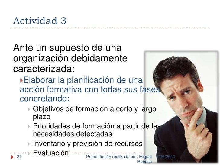 Actividad 3<br />1/06/2010<br />Presentación realizada por: Miguel Rebollo<br />27<br />Ante un supuesto de una organizaci...
