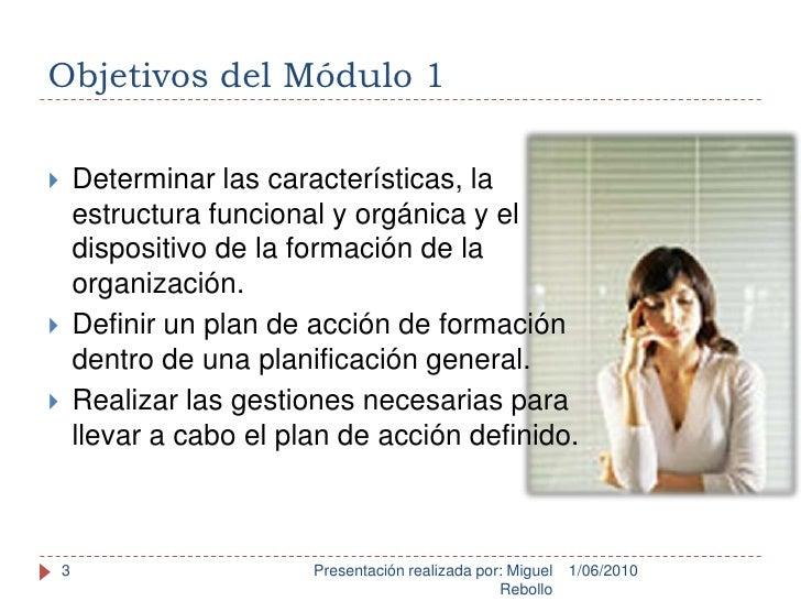 Objetivos del Módulo 1<br />1/06/2010<br />Presentación realizada por: Miguel Rebollo<br />3<br />Determinar las caracterí...