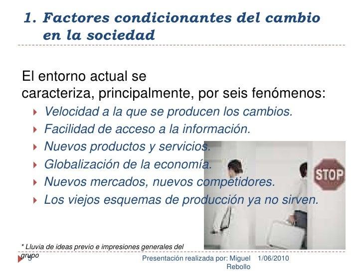 Factores condicionantes del cambio en la sociedad<br />1/06/2010<br />Presentación realizada por: Miguel Rebollo<br />5<br...