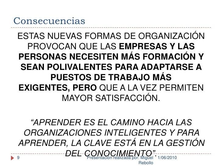 Consecuencias<br />1/06/2010<br />Presentación realizada por: Miguel Rebollo<br />9<br />ESTAS NUEVAS FORMAS DE ORGANIZACI...
