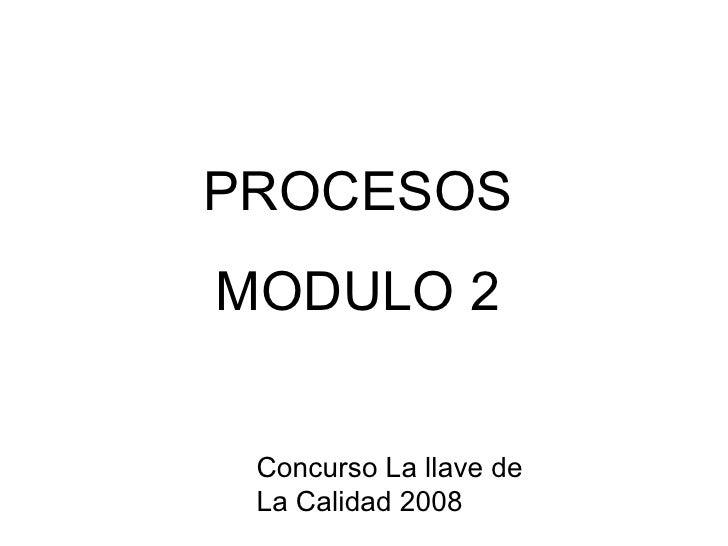 PROCESOS MODULO   2 Concurso La llave de  La Calidad 2008