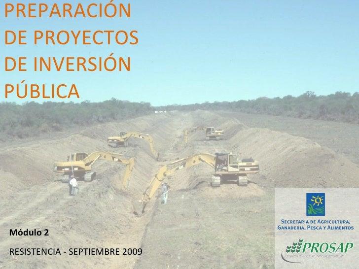 RESISTENCIA - SEPTIEMBRE 2009 PREPARACIÓN DE PROYECTOS DE INVERSIÓN PÚBLICA Módulo 2