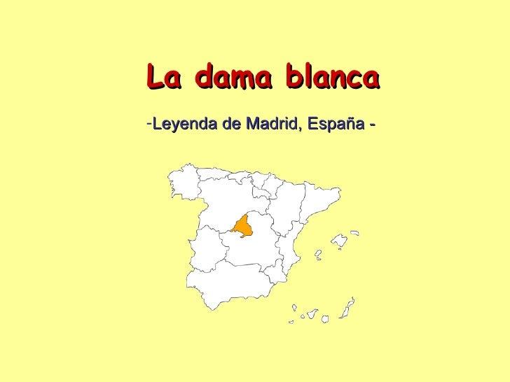 La dama blanca <ul><li>Leyenda de Madrid, España - </li></ul>
