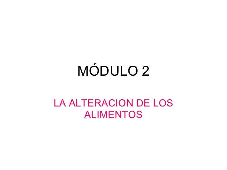 MÓDULO 2 LA ALTERACION DE LOS ALIMENTOS