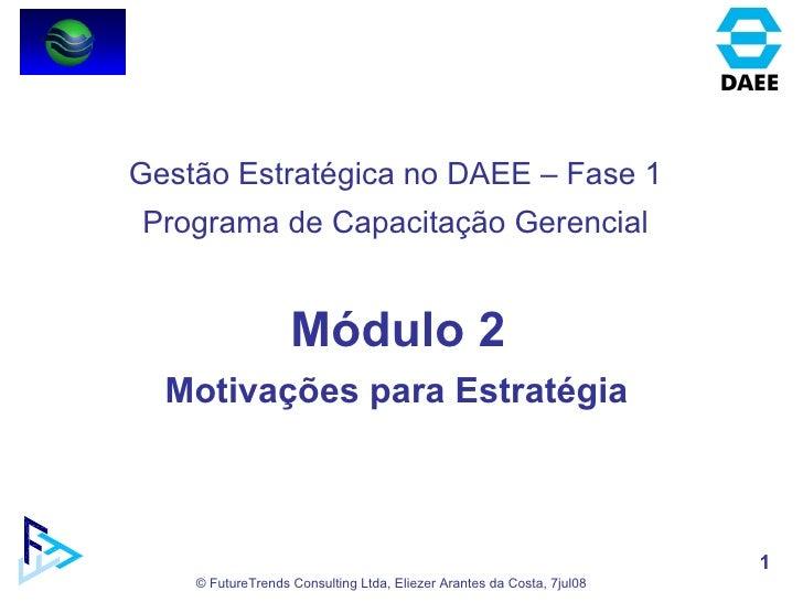 Módulo 2 Motivações para Estratégia  Gestão Estratégica no DAEE – Fase 1 Programa de Capacitação Gerencial