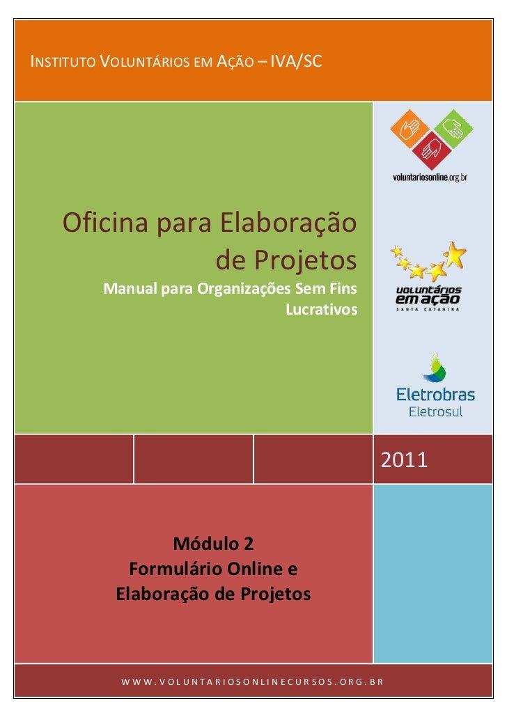 INSTITUTO VOLUNTÁRIOS EM AÇÃO – IVA/SC    Oficina para Elaboração                de Projetos         Manual para Organizaç...