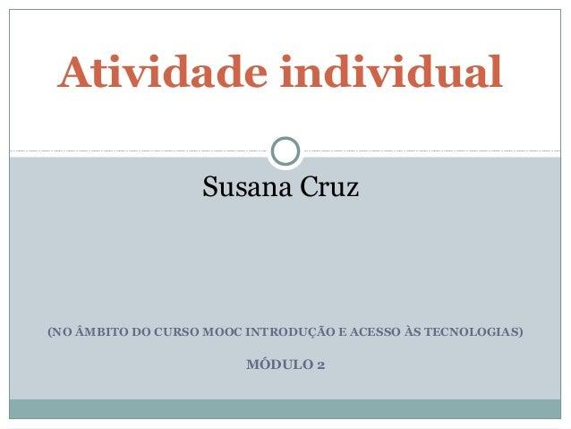 (NO ÂMBITO DO CURSO MOOC INTRODUÇÃO E ACESSO ÀS TECNOLOGIAS) MÓDULO 2 Atividade individual Susana Cruz
