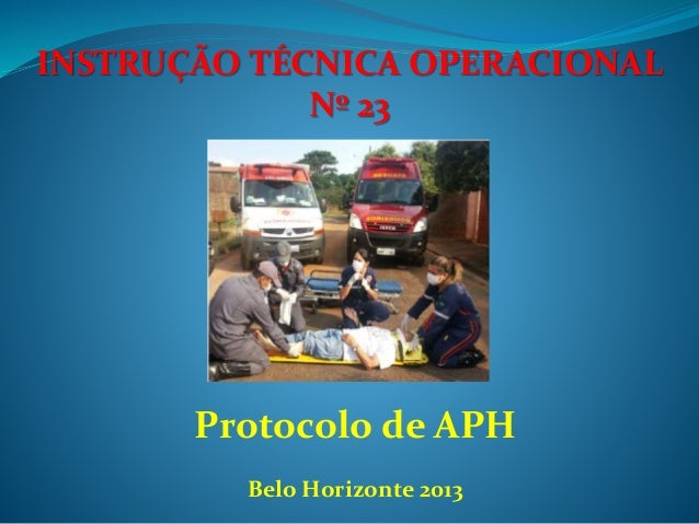 Protocolo de APH INSTRUÇÃO TÉCNICA OPERACIONAL Nº 23 Belo Horizonte 2013