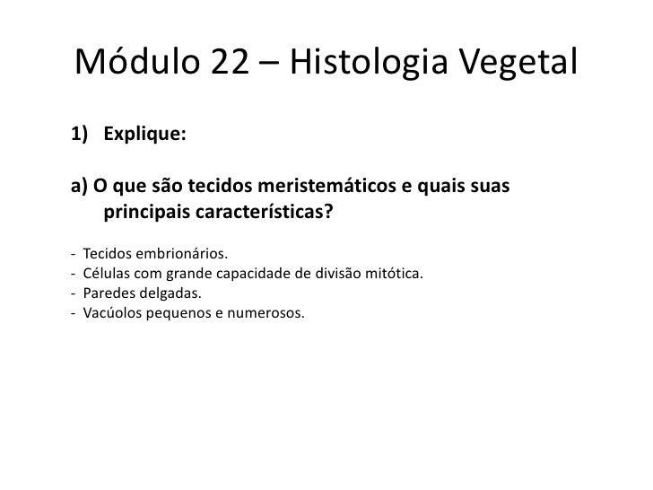 Módulo 22 – Histologia Vegetal1) Explique:a) O que são tecidos meristemáticos e quais suas    principais características?-...