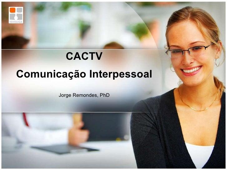 CACTV Comunicação Interpessoal Jorge Remondes, PhD