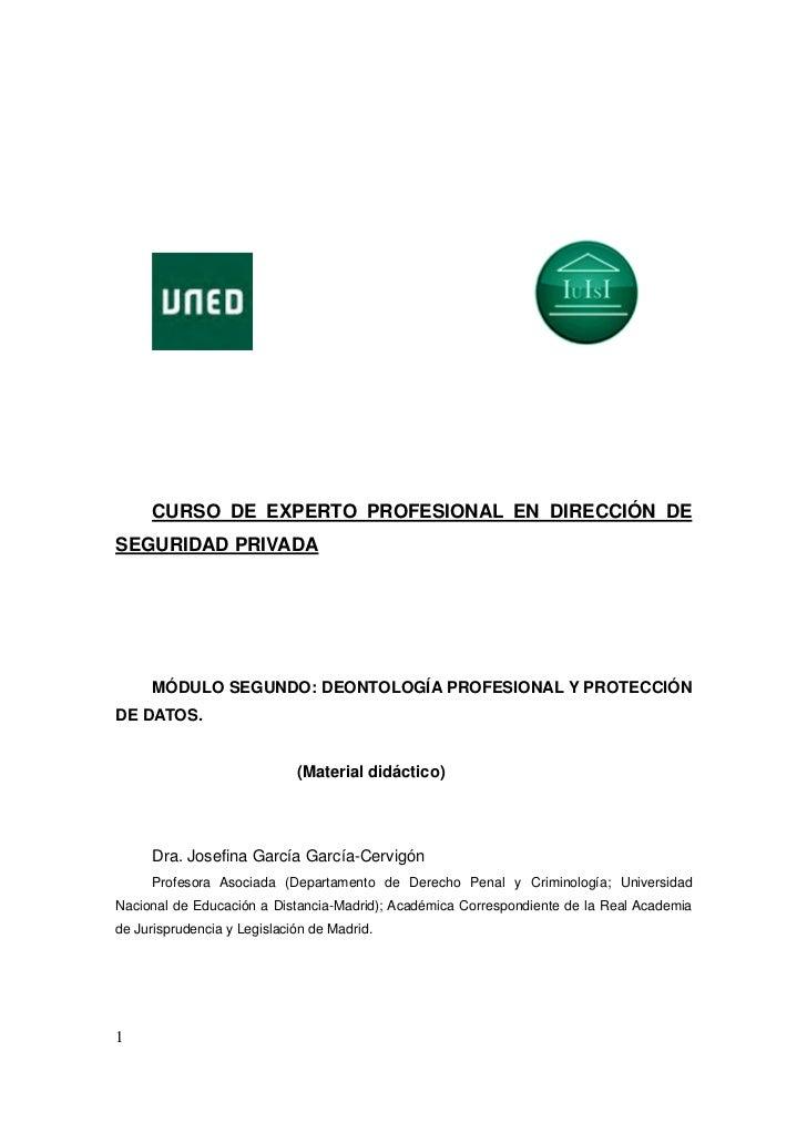 CURSO DE EXPERTO PROFESIONAL EN DIRECCIÓN DESEGURIDAD PRIVADA     MÓDULO SEGUNDO: DEONTOLOGÍA PROFESIONAL Y PROTECCIÓNDE D...
