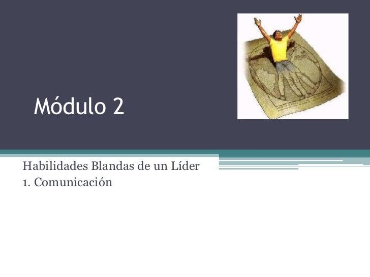 Módulo 2Habilidades Blandas de un Líder1. Comunicación