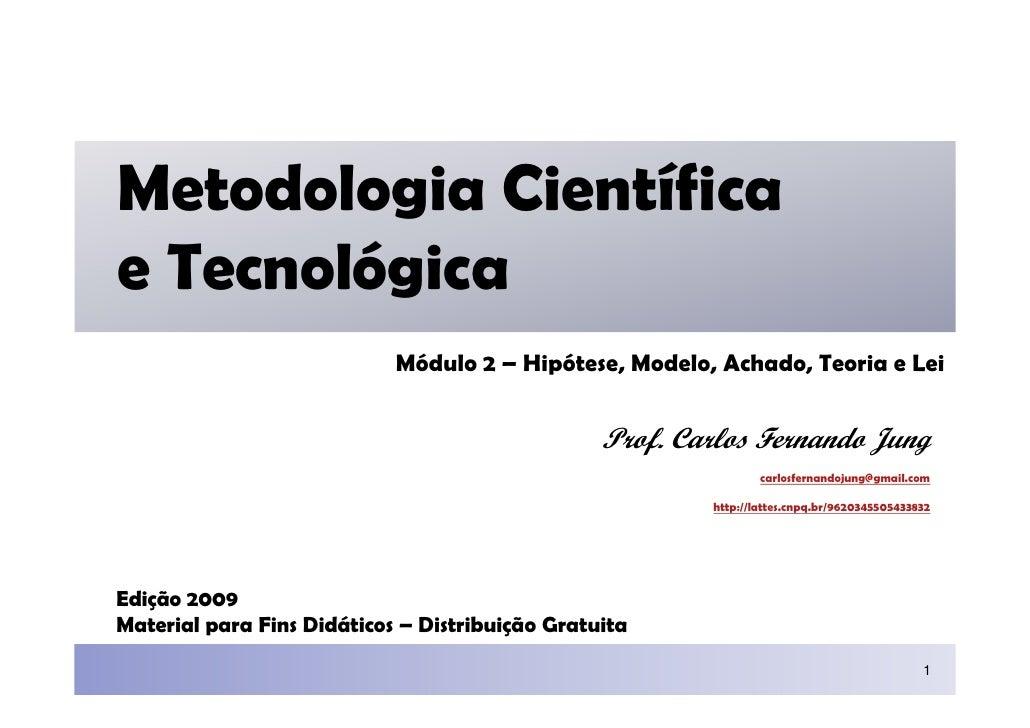 Metodologia Científica e Tecnológica                             Módulo 2 – Hipótese, Modelo, Achado, Teoria e Lei        ...