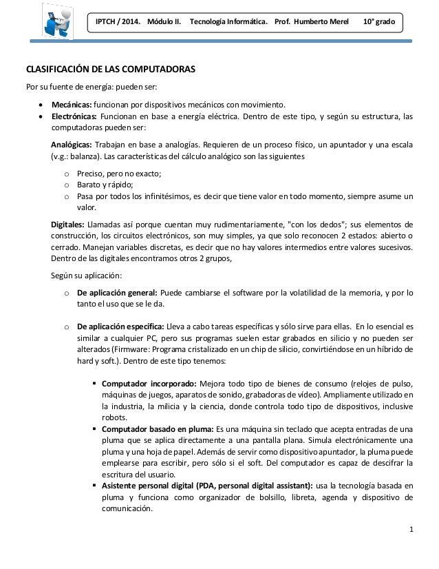 1 IPTCH / 2014. Módulo II. Tecnología Informática. Prof. Humberto Merel 10° grado CLASIFICACIÓN DE LAS COMPUTADORAS Por su...