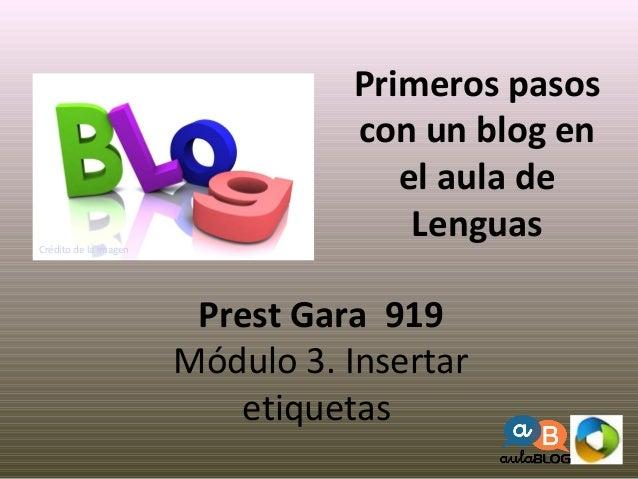 Prest Gara 919 Módulo 3. Insertar etiquetas Primeros pasos con un blog en el aula de LenguasCrédito de la imagen