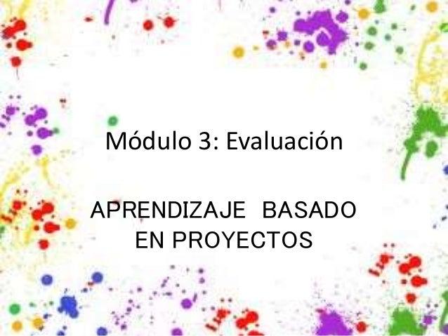 Módulo 3: Evaluación APRENDIZAJE BASADO EN PROYECTOS