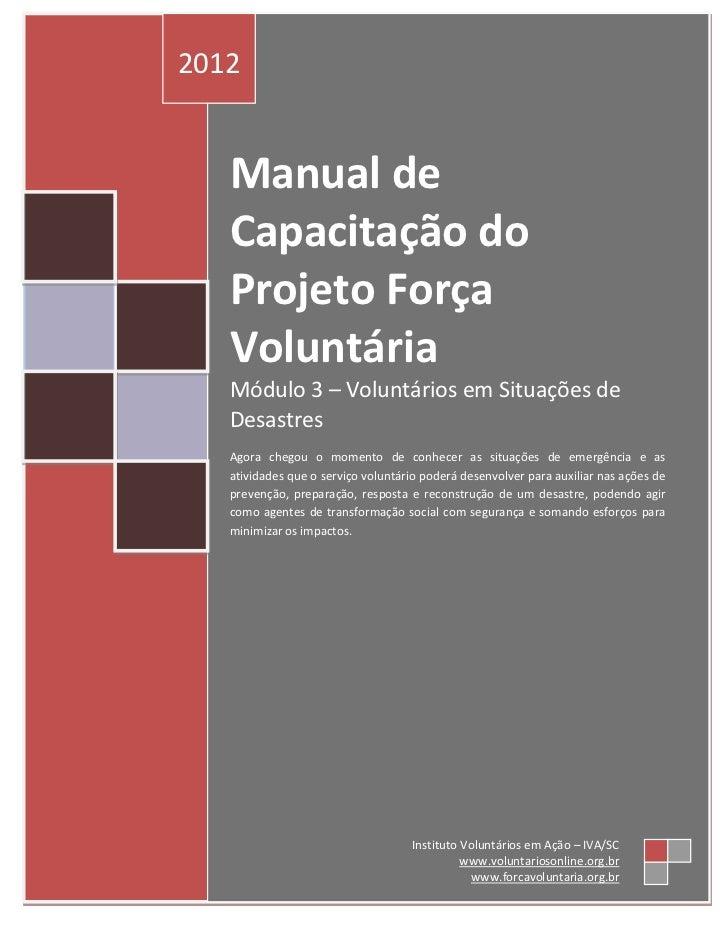 2012   Manual de   Capacitação do   Projeto Força   Voluntária   Módulo 3 – Voluntários em Situações de   Desastres   Agor...