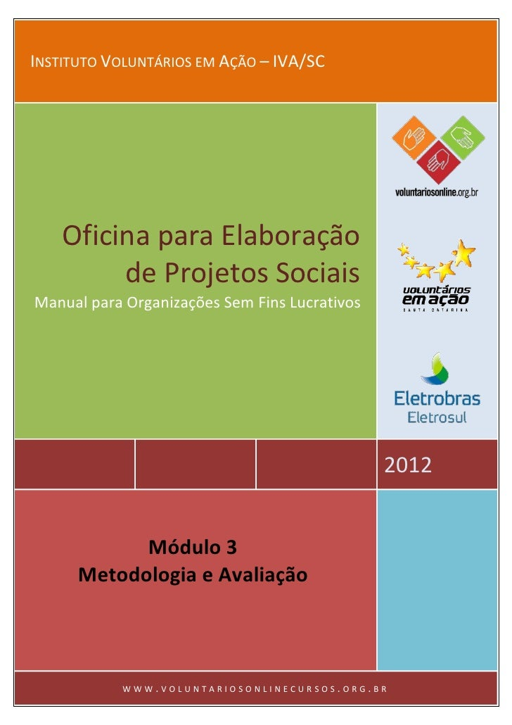 INSTITUTO VOLUNTÁRIOS EM AÇÃO – IVA/SC    Oficina para Elaboração         de Projetos SociaisManual para Organizações Sem ...