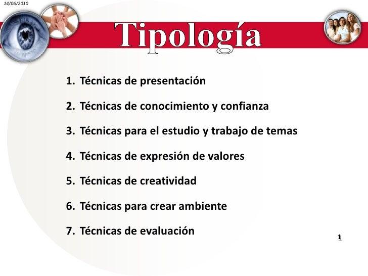 Tipología<br />Técnicas de presentación<br />Técnicas de conocimiento y confianza<br />Técnicas para el estudio y trabajo ...