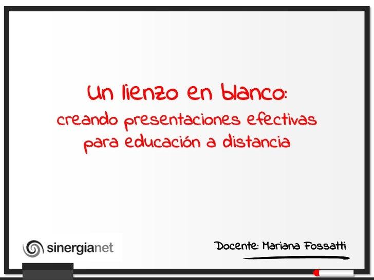 Un lienzo en blanco:creando presentaciones efectivas   para educación a distancia               Ma                   Docen...