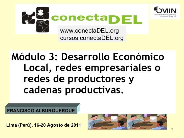 <ul><li>Módulo 3: Desarrollo Económico Local, redes empresariales o redes de productores y cadenas productivas.  </li></ul...