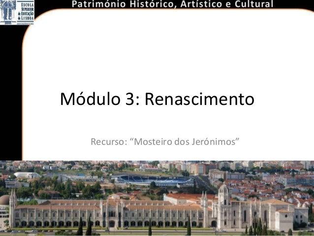 "Módulo 3: Renascimento   Recurso: ""Mosteiro dos Jerónimos"""