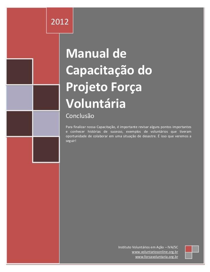 2012   Manual de   Capacitação do   Projeto Força   Voluntária   Conclusão   Para finalizar nossa Capacitação, é important...