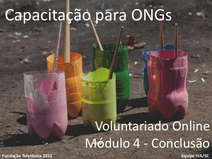 Capacitação para ONGs                            Voluntariado OnlineVoluntariado                           Módulo 4 - Conc...