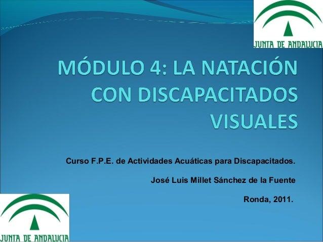 Curso F.P.E. de Actividades Acuáticas para Discapacitados.                     José Luis Millet Sánchez de la Fuente      ...