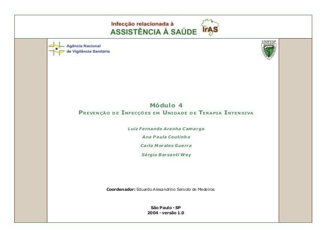 Módulo 4 PREVENÇÃO DE INFECÇÕES EM UNIDADE DE TERAPIA INTENSIVA Luiz Fernando Aranha Camargo Ana Paula Coutinho Carla Mora...