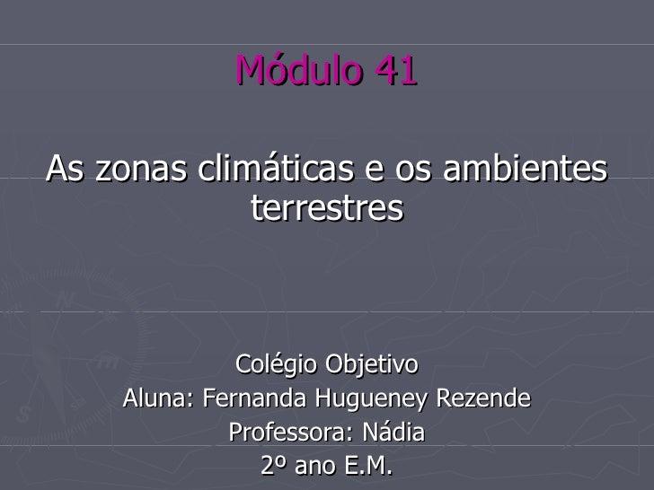 Módulo 41 As zonas climáticas e os ambientes terrestres Colégio Objetivo Aluna: Fernanda Hugueney Rezende Professora: Nádi...
