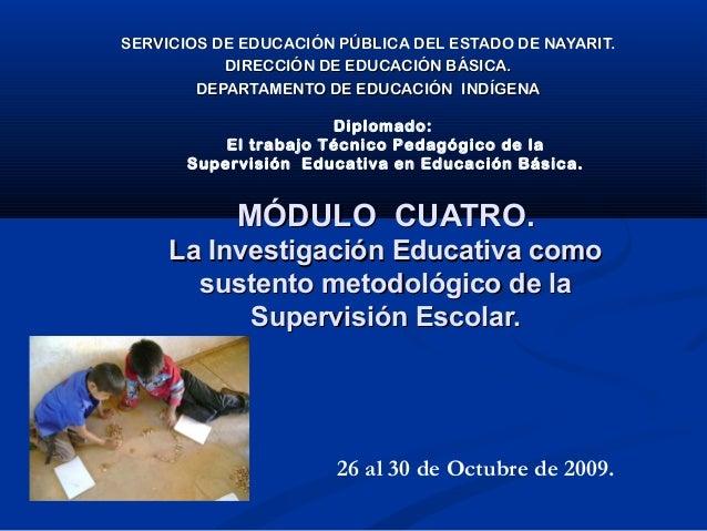 MÓDULO CUATRO.MÓDULO CUATRO. La Investigación Educativa comoLa Investigación Educativa como sustento metodológico de lasus...