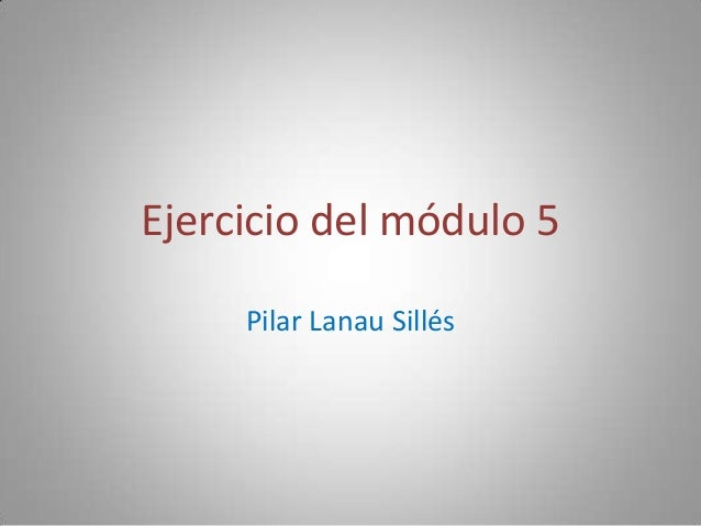 Ejercicio del módulo 5 Pilar Lanau Sillés