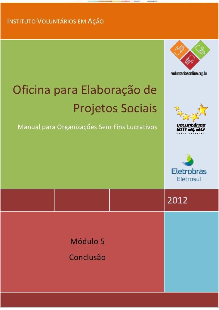 INSTITUTO VOLUNTÁRIOS EM AÇÃO Oficina para Elaboração de            Projetos Sociais   Manual para Organizações Sem Fins L...