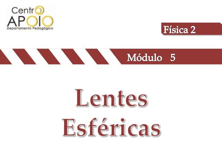 Física 2<br />Módulo<br />5<br />Lentes Esféricas<br />