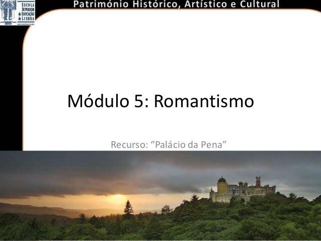 "Módulo 5: Romantismo    Recurso: ""Palácio da Pena"""