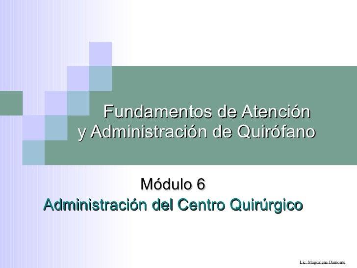 Fundamentos de Atención  y Administración de Quirófano Módulo 6 Administración del Centro Quirúrgico