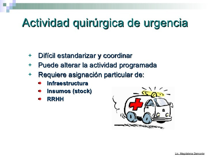 Actividad quirúrgica de urgencia <ul><li>Difícil estandarizar y coordinar   </li></ul><ul><li>Puede alterar la actividad p...